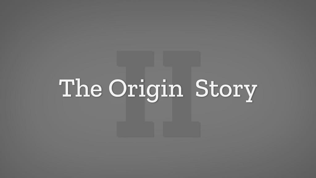 II The Origin Story