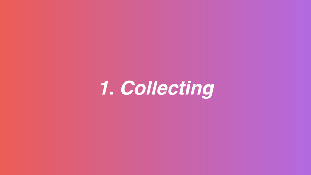 1. Collecting