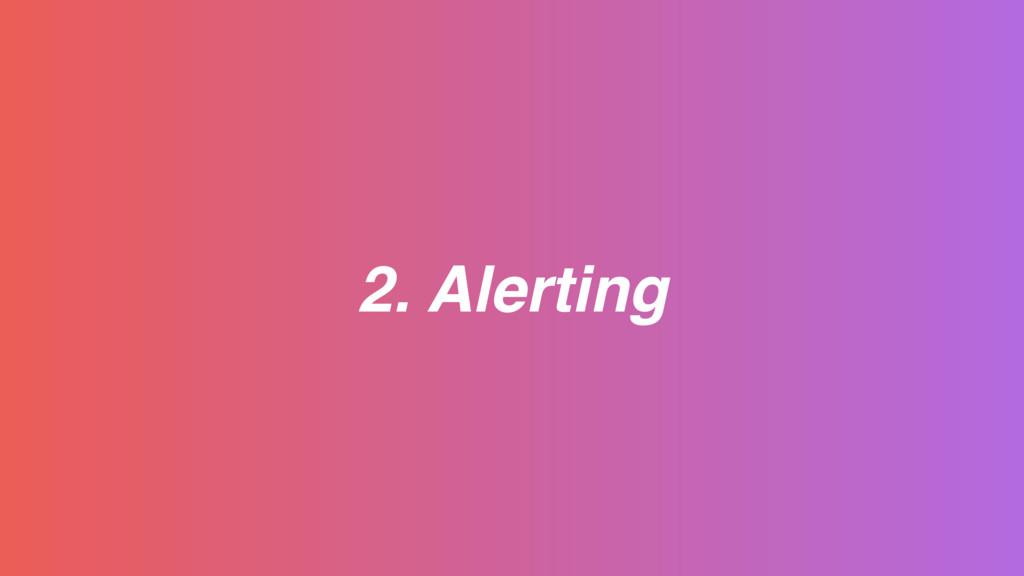 2. Alerting