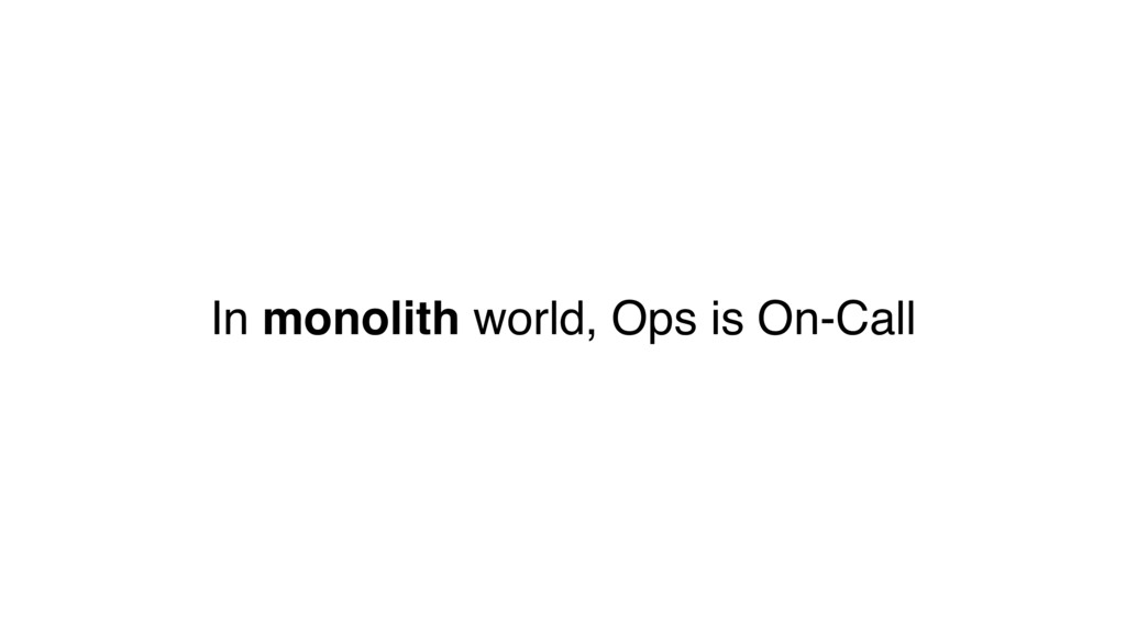 In monolith world, Ops is On-Call