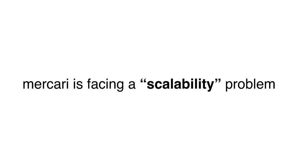 "mercari is facing a ""scalability"" problem"