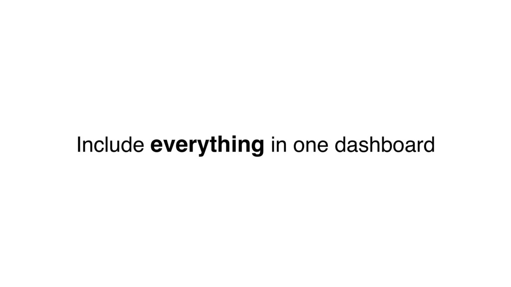 Include everything in one dashboard