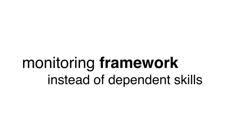 monitoring framework instead of dependent skills