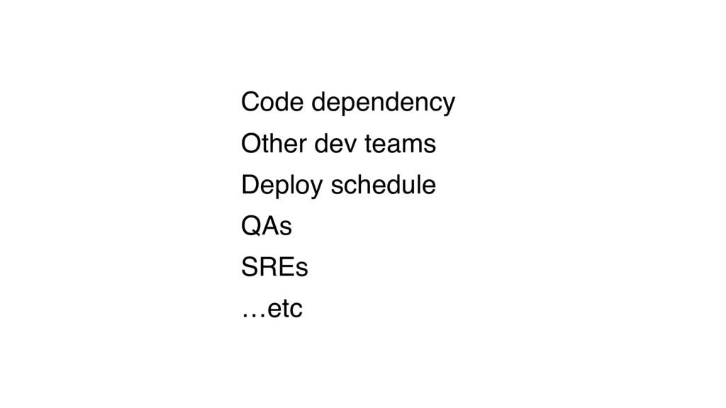 Code dependency Other dev teams Deploy schedule...