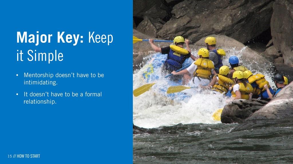 15 Major Key: Keep it Simple • Mentorship doesn...