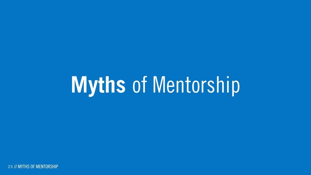 23 Myths of Mentorship // MYTHS OF MENTORSHIP
