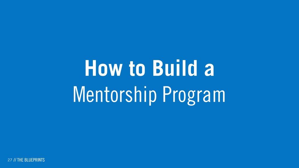 27 How to Build a  Mentorship Program // THE B...