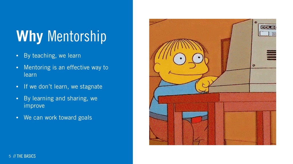 5 Why Mentorship • By teaching, we learn • Ment...