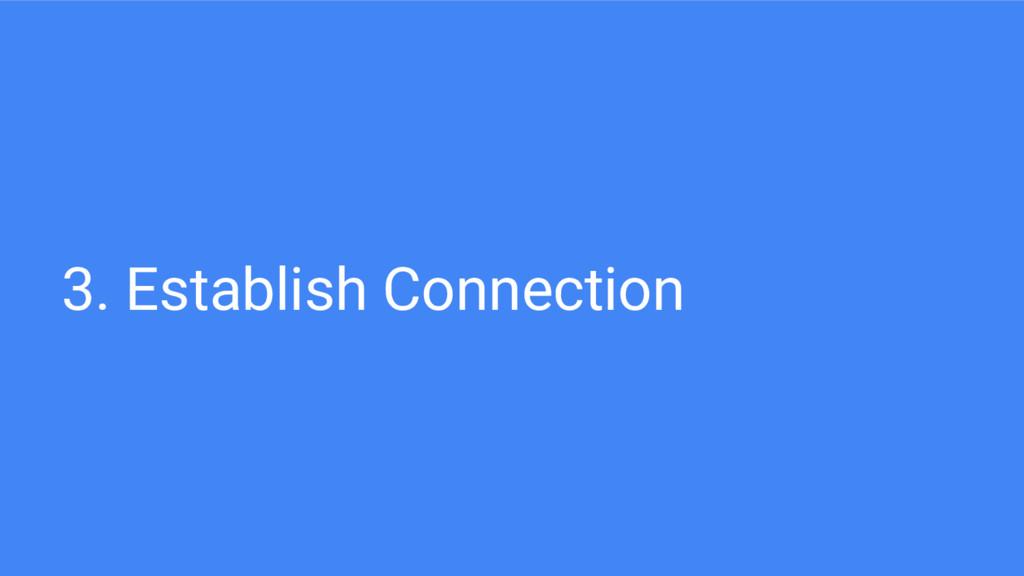3. Establish Connection