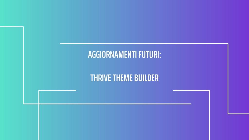AGGIORNAMENTI FUTURI: THRIVE THEME BUILDER