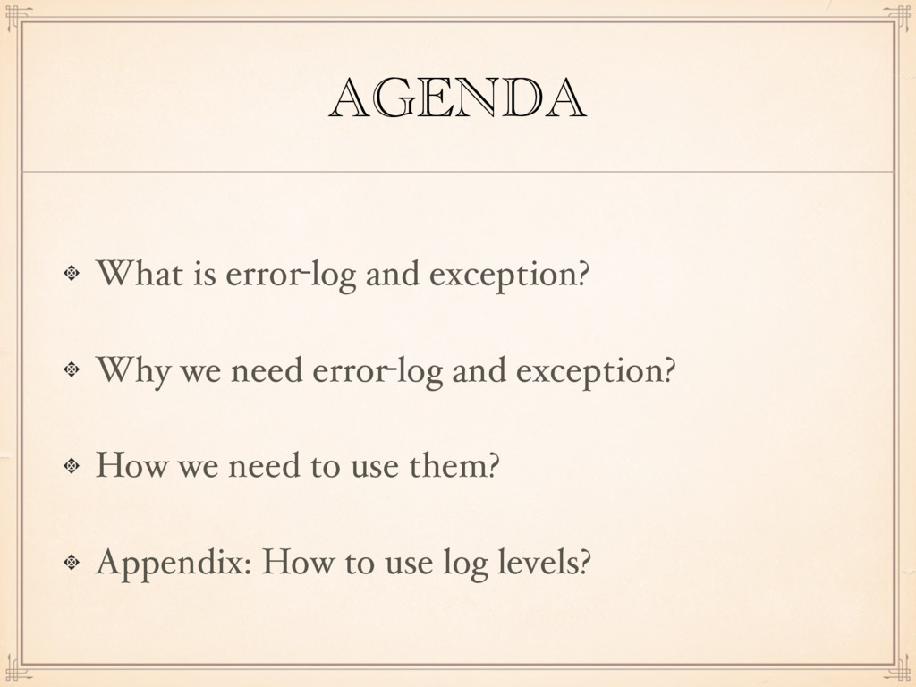 AGENDA What is error-log and exception? Why we ...