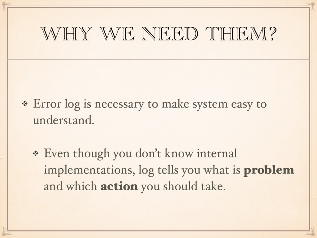 WHY WE NEED THEM? Error log is necessary to mak...