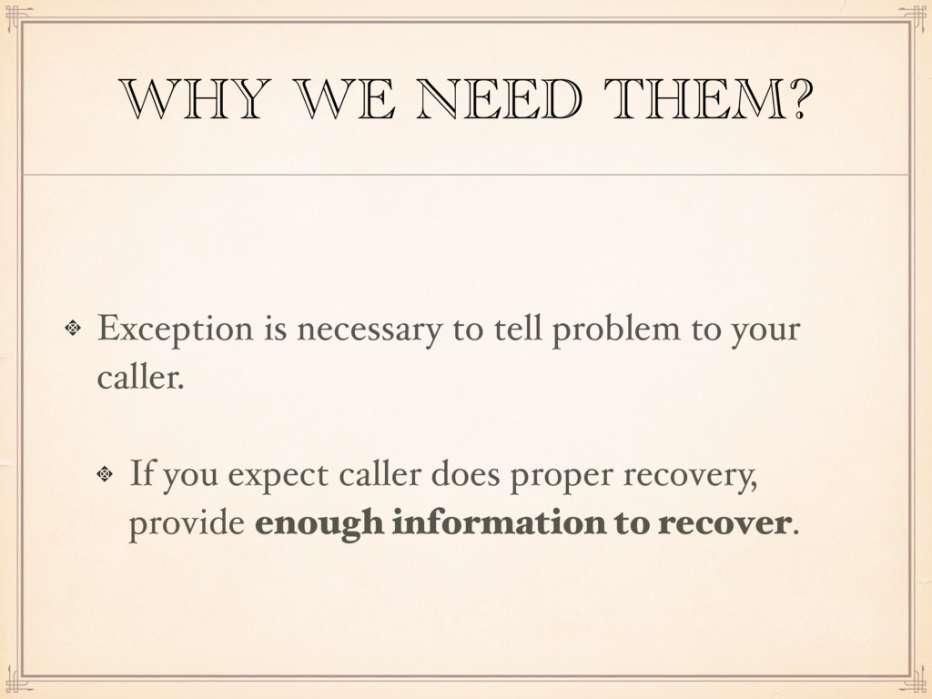 WHY WE NEED THEM? Exception is necessary to tel...