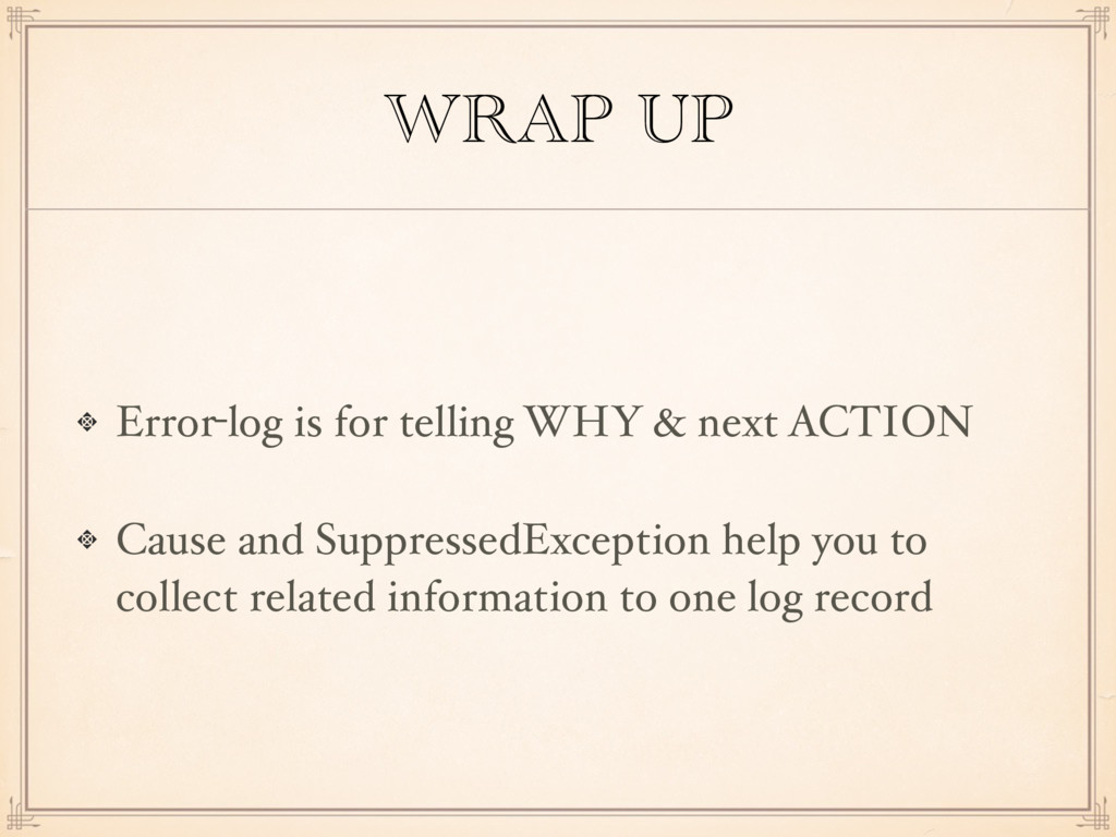 WRAP UP Error-log is for telling WHY & next ACT...