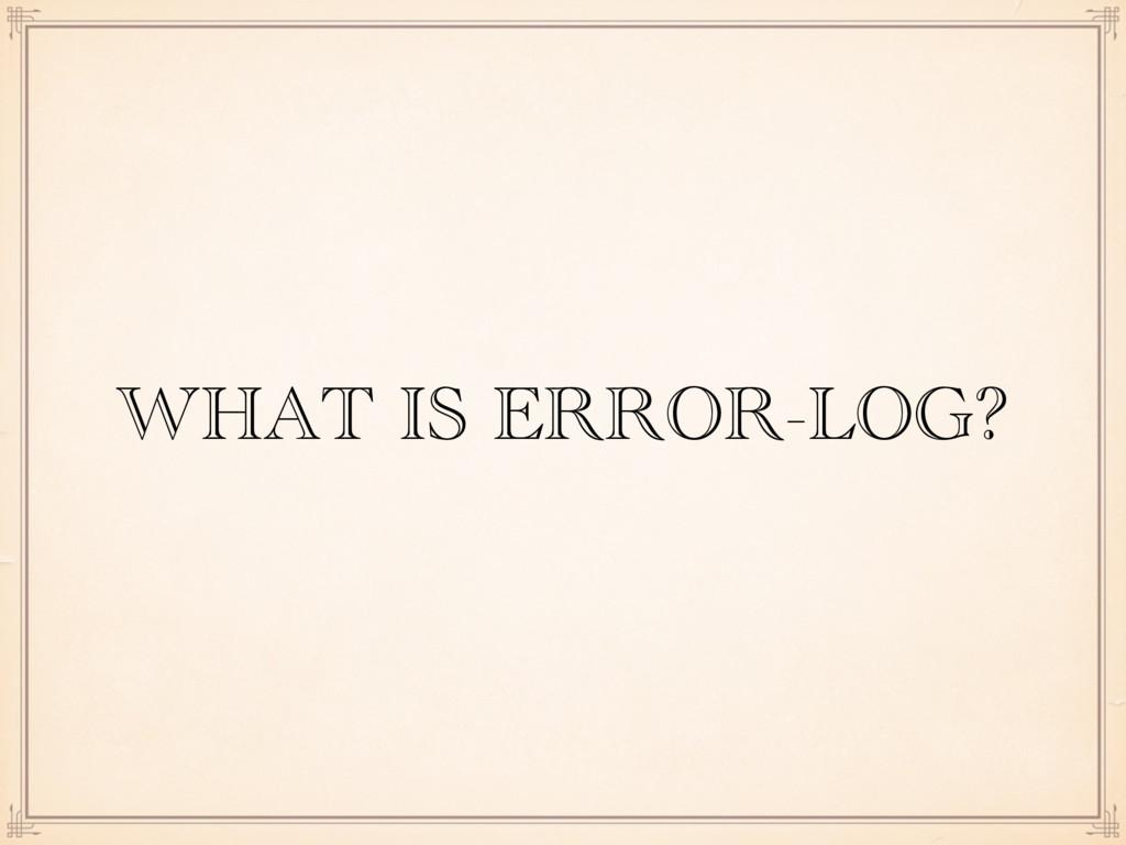 WHAT IS ERROR-LOG?