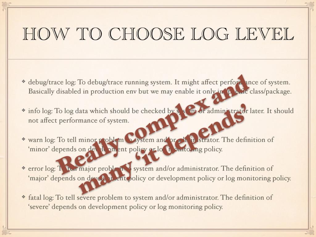 HOW TO CHOOSE LOG LEVEL debug/trace log: To deb...