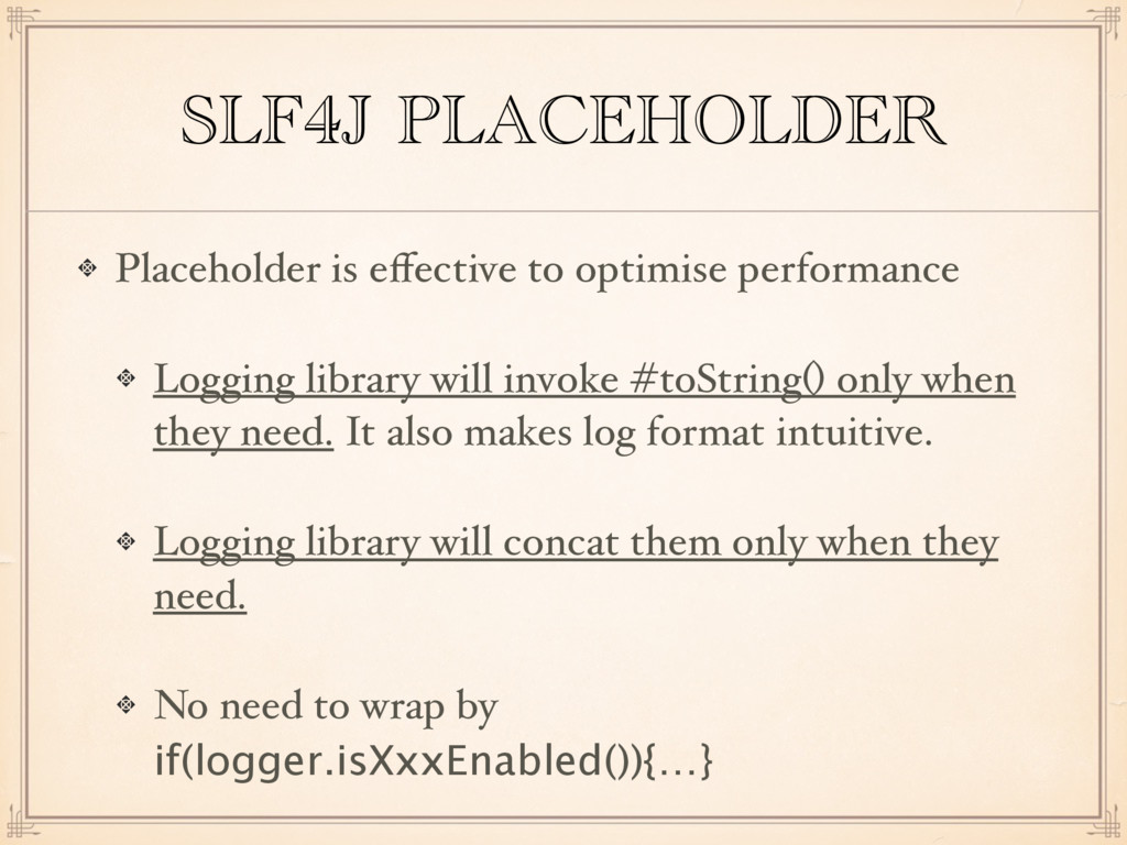 SLF4J PLACEHOLDER Placeholder is effective to op...