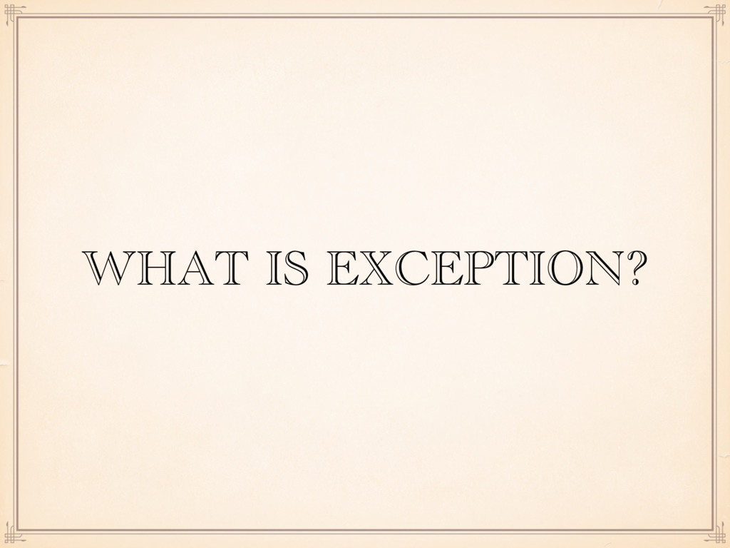 WHAT IS EXCEPTION?