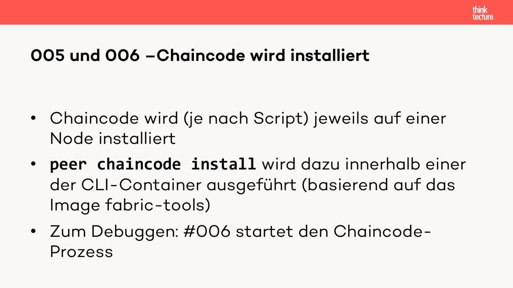 • Chaincode wird (je nach Script) jeweils auf e...