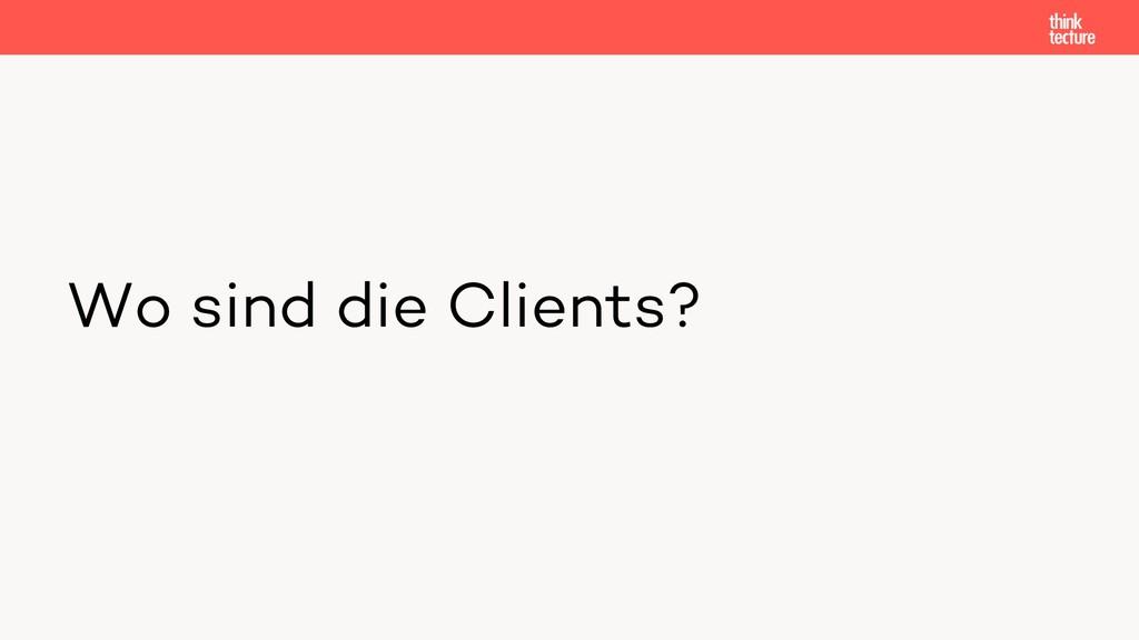 Wo sind die Clients?