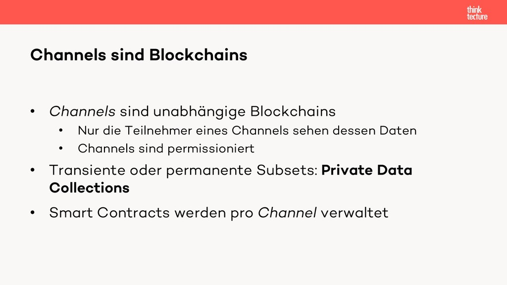• Channels sind unabhängige Blockchains • Nur d...