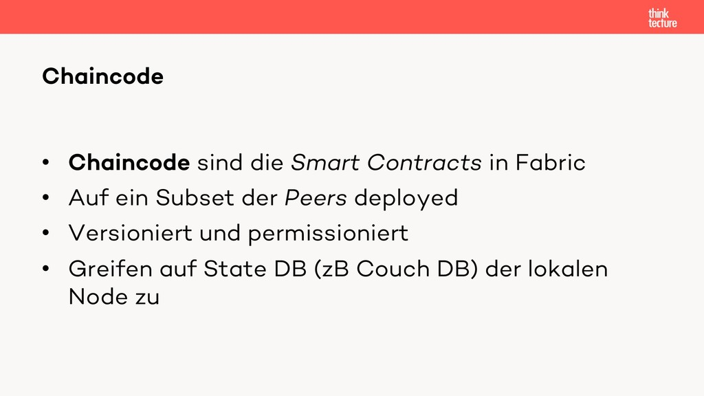 • Chaincode sind die Smart Contracts in Fabric ...