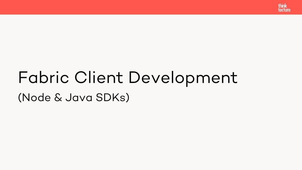 Fabric Client Development (Node & Java SDKs)