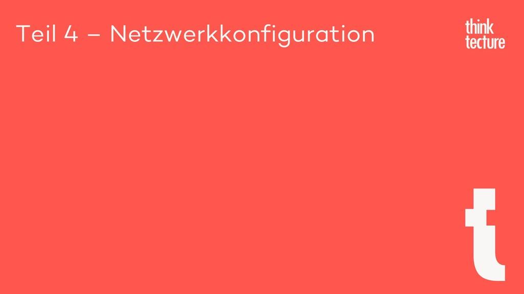Teil 4 – Netzwerkkonfiguration