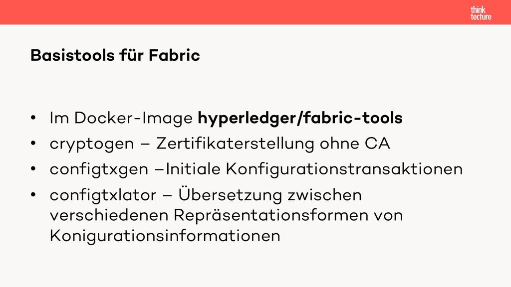 • Im Docker-Image hyperledger/fabric-tools • cr...