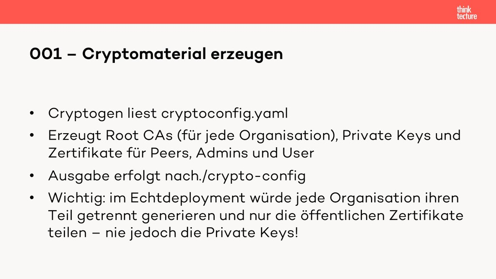 • Cryptogen liest cryptoconfig.yaml • Erzeugt R...