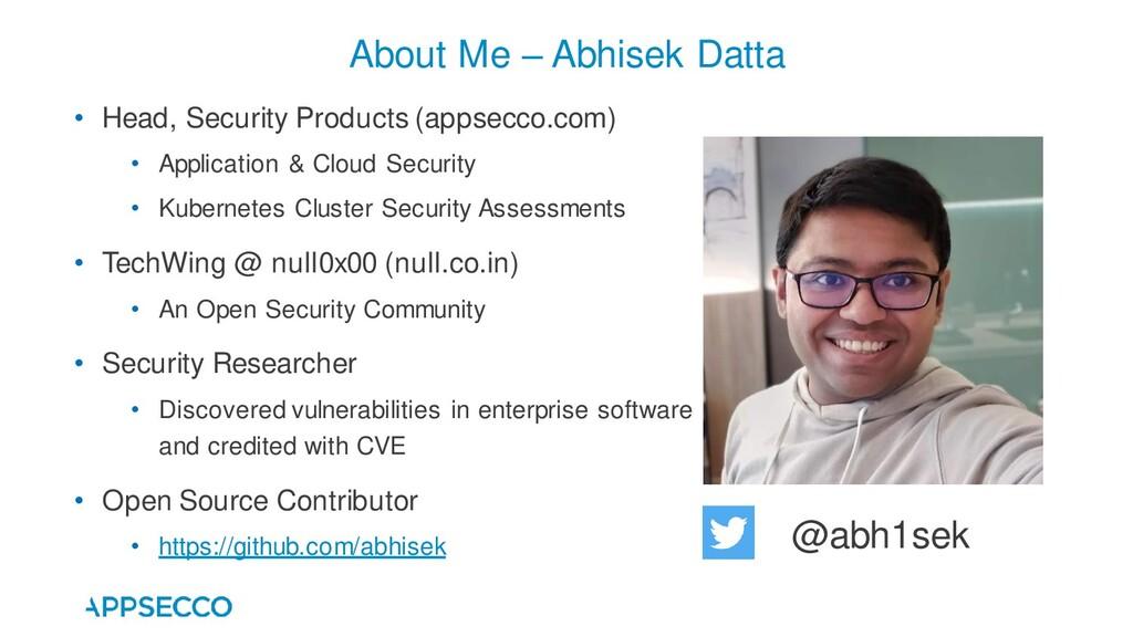 About Me – Abhisek Datta • Head, Security Produ...