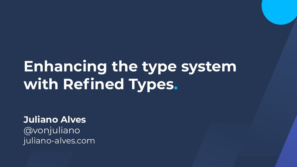 Enhancing the type system with Refined Types. Ju...