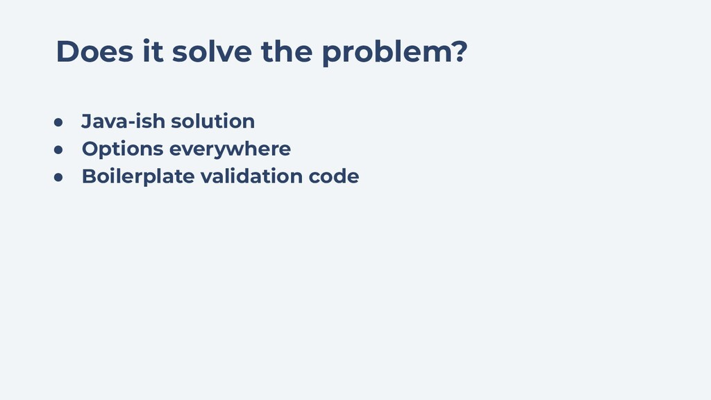 Does it solve the problem? ● Java-ish solution ...