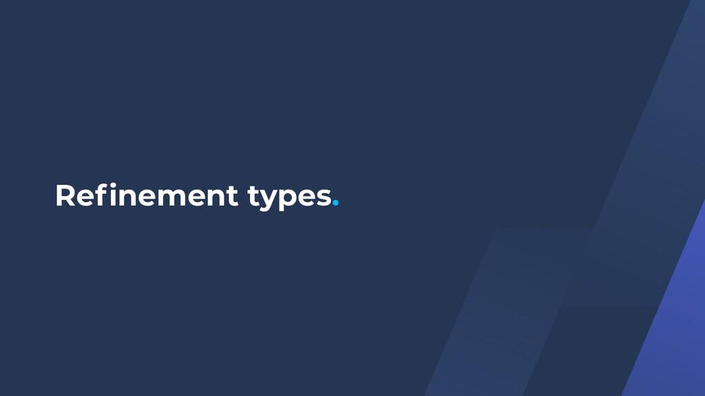 Refinement types.