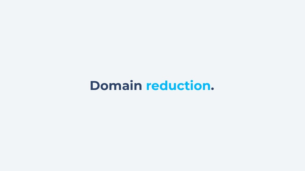 Domain reduction.