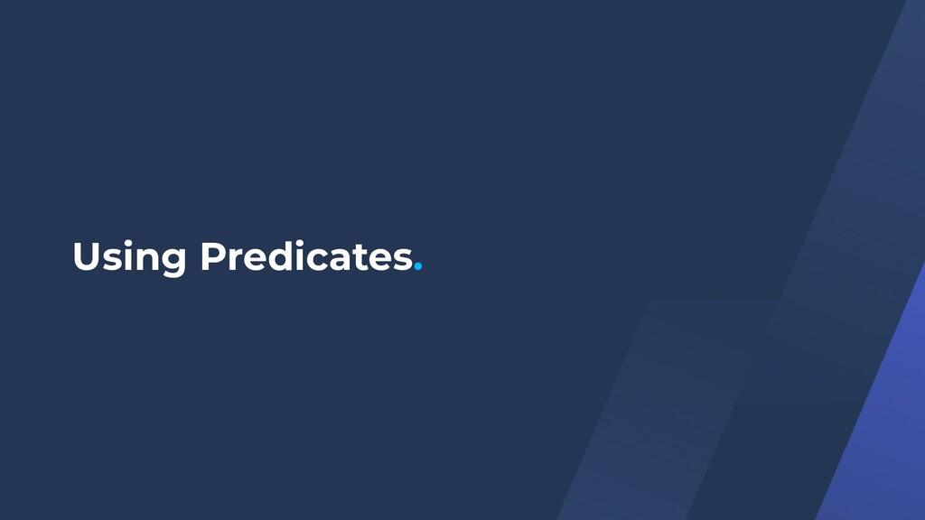Using Predicates.