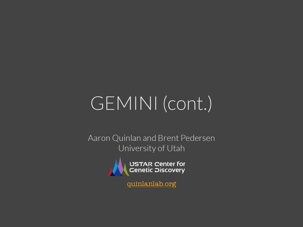 GEMINI (cont.) Aaron Quinlan and Brent Pedersen...