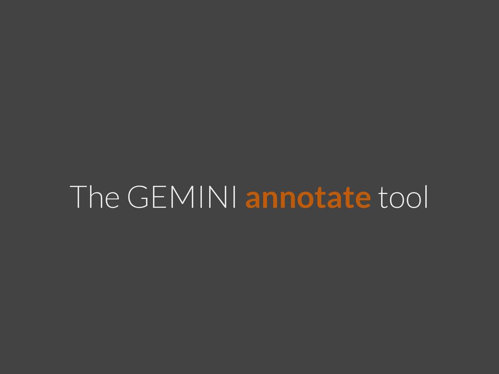 The GEMINI annotate tool