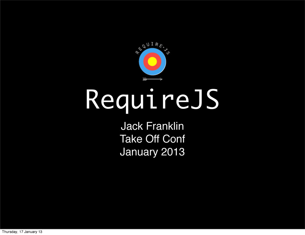 RequireJS Jack Franklin Take Off Conf January 2...