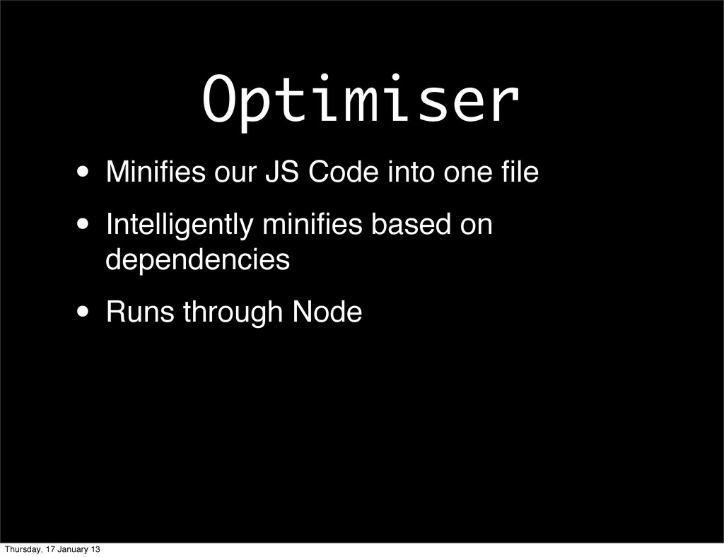 Optimiser • Minifies our JS Code into one file • ...