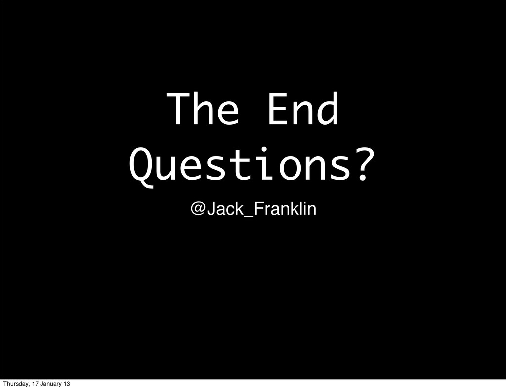 The End Questions? @Jack_Franklin Thursday, 17 ...