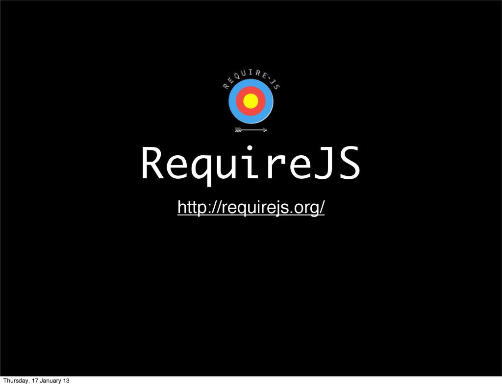 RequireJS http://requirejs.org/ Thursday, 17 Ja...