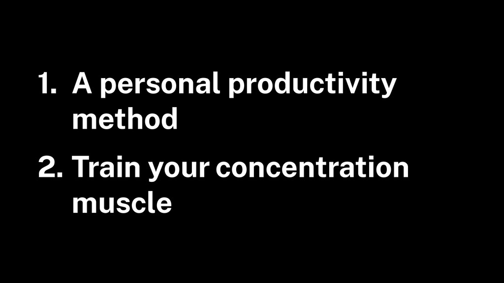 1. A personal productivity method 2. Train your...