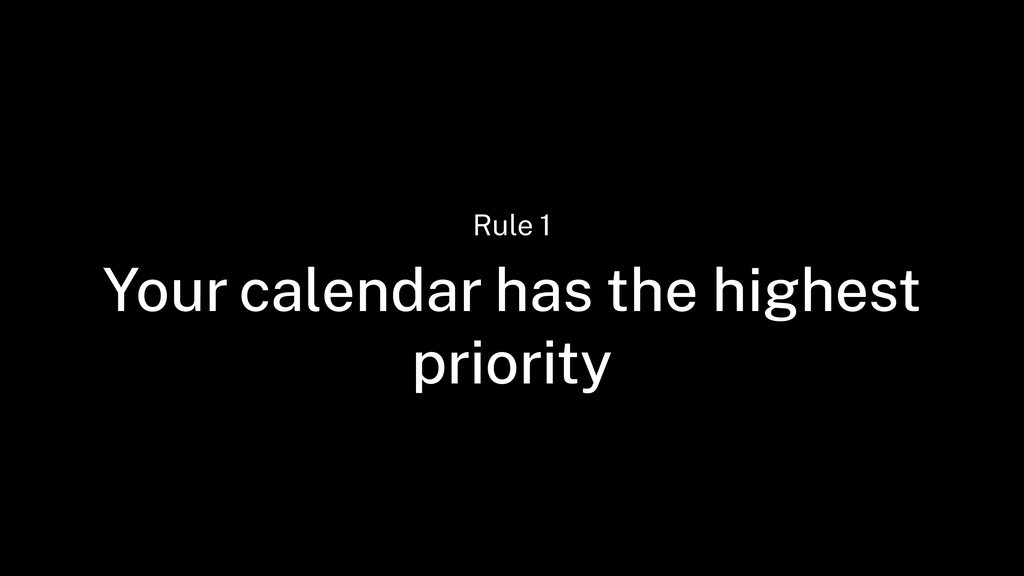 Your calendar has the highest priority Rule 1