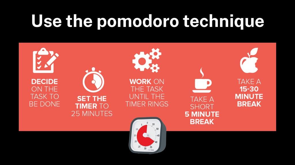 Use the pomodoro technique