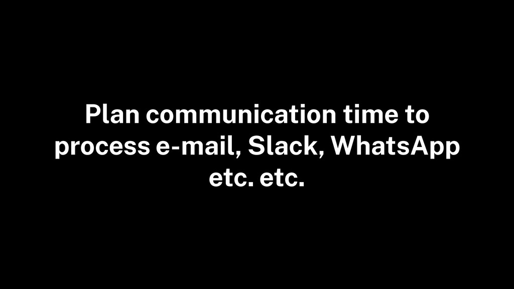 Plan communication time to process e-mail, Slac...