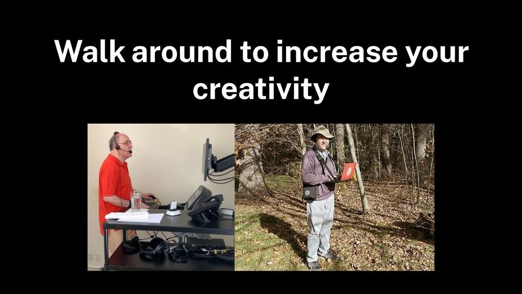 Walk around to increase your creativity