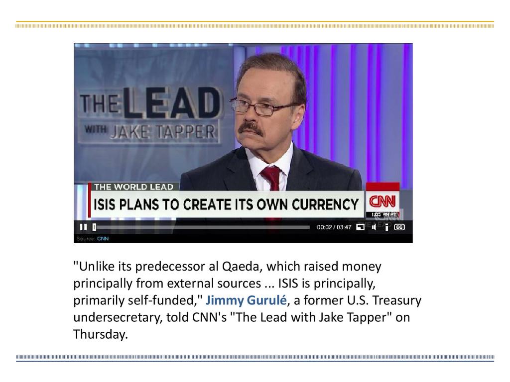 """""""Unlike its predecessor al Qaeda, which raised ..."""