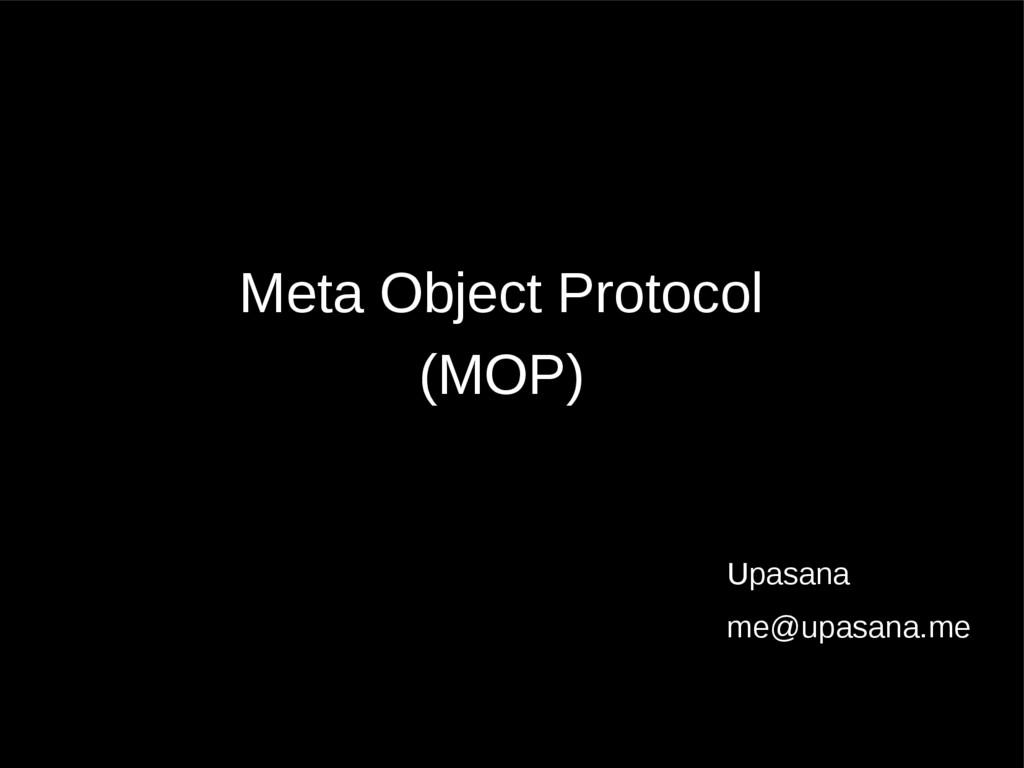 Meta Object Protocol (MOP) Upasana me@upasana.me