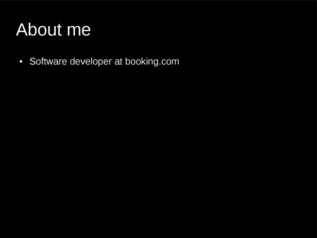 About me ● Software developer at booking.com